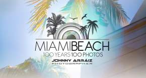 Renowned Photographer Johnny Arráiz is the  Official Photographer of Miami Beach Centennial Celebration